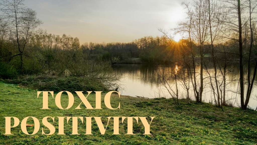 'TOXIC POSITIVITY' – IT'S NOT NEW, BUT ITS ON THE RISE AND IT IS DANGEROUS